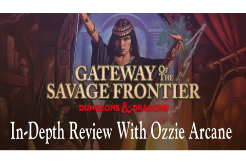 Gateway To The Savage Frontier In-Depth Review With Ozzie ...