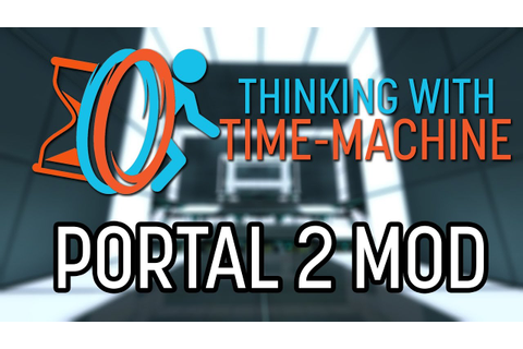 Thinking With Time Machine - Portal 2 Mod - YouTube