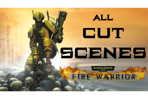 All Cutscenes + Credits! - Warhammer 40,000: Fire Warrior ...
