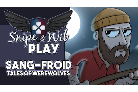 Snipe and Wib Play: Sang-Froid: Tales of Werewolves - YouTube