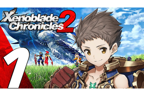 Xenoblade Chronicles 2 - Gameplay Walkthrough Part 1 ...