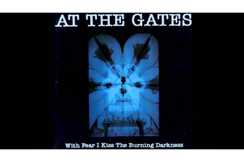 At the Gates - With Fear I Kiss the Burning Darkness [Full ...