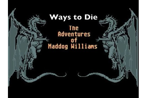 Ways to Die: The Adventures of Maddog Williams in the ...