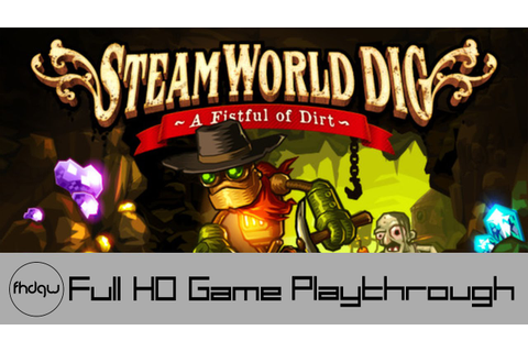 SteamWorld Dig - Full Game Playthrough (No Commentary ...