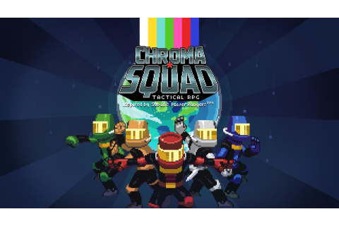 Power Rangers-Inspired Tactical RPG Chroma Squad Hits ...