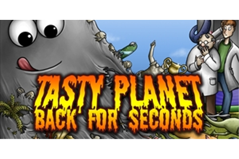 Tasty Planet - Back for Seconds | GameHouse