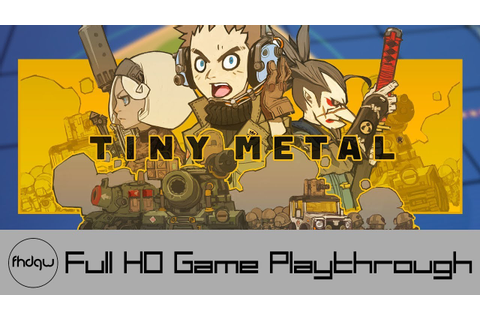 TINY METAL - Full Game Playthrough (No Commentary) - YouTube