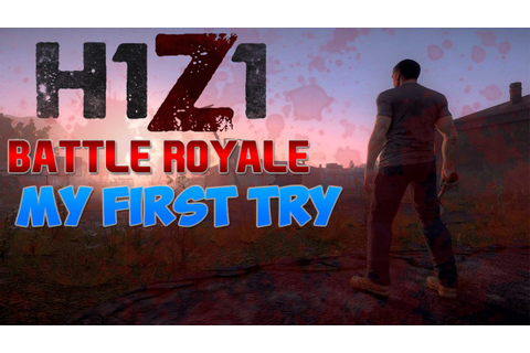 H1Z1 | Battle Royale | My First Game | - YouTube