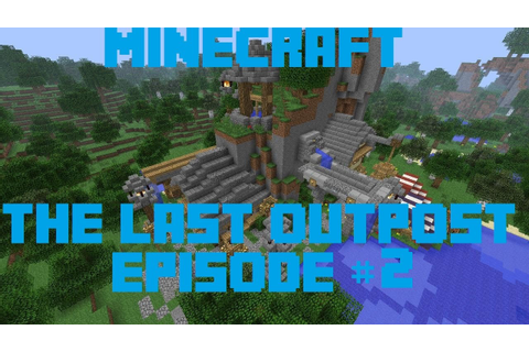 Minecraft The Last Outpost #2 - YouTube