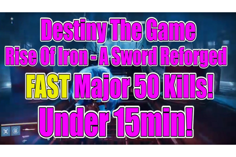 Destiny The Game - Rise Of Iron - A Sword Reforged FAST ...