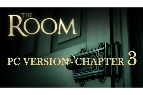 The Room PC Game Walkthrough Chapter 3 | HD 720p - YouTube
