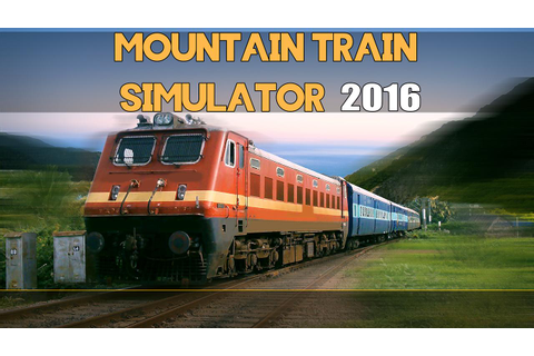 Mountain Train Simulator 2016 - Android Apps on Google Play