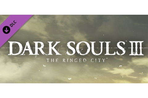 DARK SOULS™ III - The Ringed City™ on Steam
