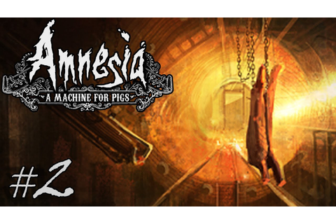 Amnesia: A Machine For Pigs | Part 2 | THE DARK DESCENT ...