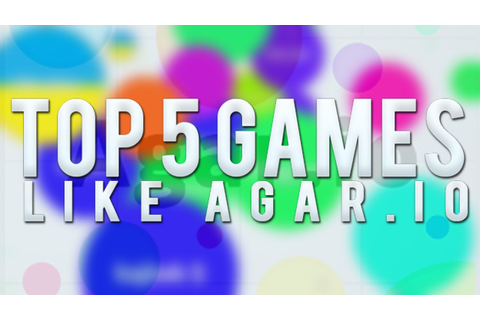 TOP 5 GAMES LIKE AGAR.IO! - YouTube