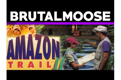 Amazon Trail II - brutalmoose - YouTube