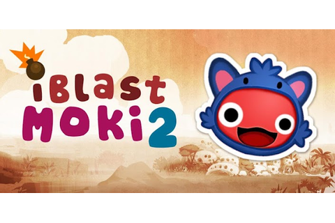 iBlast Moki 2 v1.1.3 Apk Game ~ Android Mobile Play Store