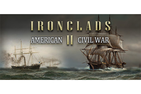 Save 75% on Ironclads 2: American Civil War on Steam