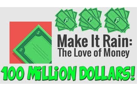 Game | Make It Rain 100 Million Dollars The Love of Money To
