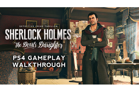 Sherlock Holmes: The Devil's Daughter - PS4 Gameplay ...