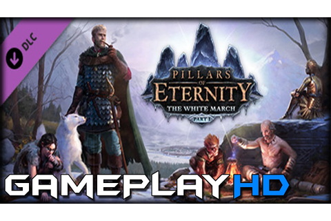 Pillars of Eternity - The White March Part I Gameplay (PC ...