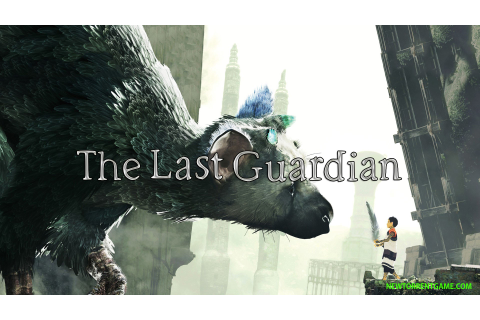 THE LAST GUARDIAN PC - FREE FULL DOWNLOAD - NEWTORRENTGAME