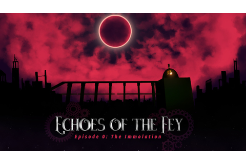 Echoes of the Fey Episode 0: The Immolation Full ...