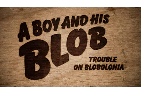 Game #2 | A Boy And His Blob: Trouble On Blobolonia ...