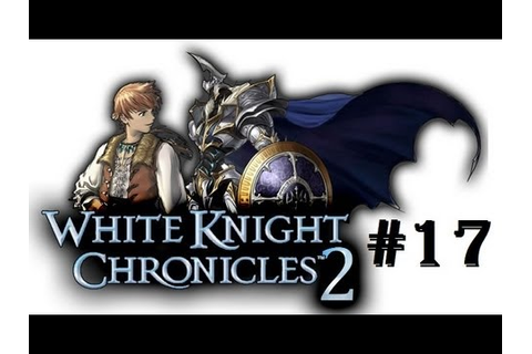 White Knight Chronicles II [HD] Walkthrough Part 17 - YouTube