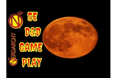 Dead Moon Rising Nerdarchy 5E D&D Live Game Play - YouTube