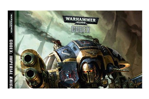 NEW RELEASE Codex: Imperial Knights | Talk Wargaming ...