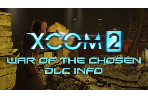 XCOM 2 Details War of the Chosen DLC Content & New Mission ...