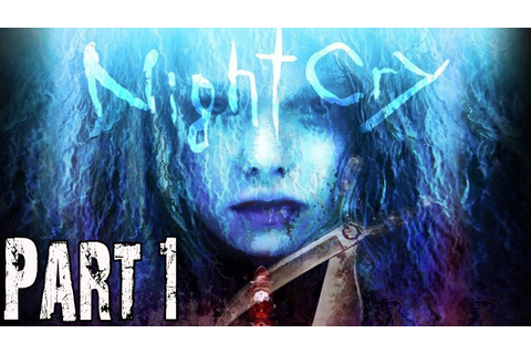 Nightcry Gameplay Walkthrough Part 1 - No Commentary FULL ...