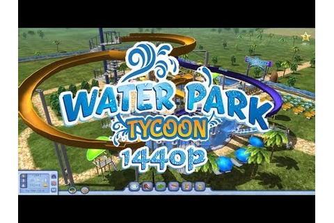 Water Park Tycoon PC Gameplay FullHD 1080p - YouTube