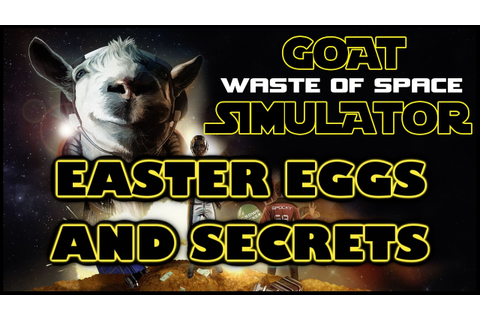 Goat Simulator: Waste of Space Easter Eggs And Secrets HD ...