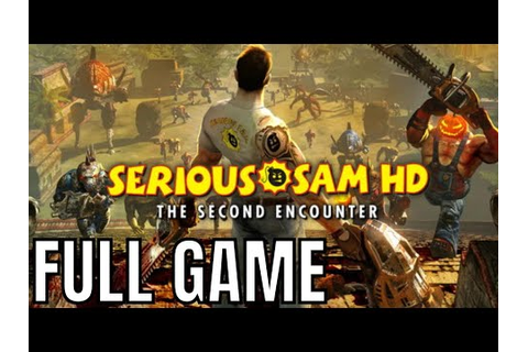 SERIOUS SAM HD THE SECOND ENCOUNTER Longplay (Full Game ...