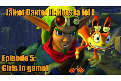 "JAK & DAXTER 2: Hors la loi! ""Girls in game!"" épisode 5 ..."