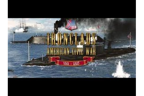 Ironclads: American Civil War Gameplay (PC/HD) - YouTube
