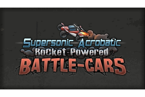 Supersonic Acrobatic Rocket Powered Battlecars ~ Trophy ...