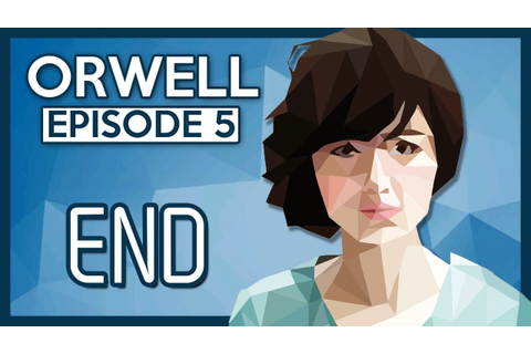 Let's Play Orwell [Episode 5] Part 3 - Ending [Orwell Game ...