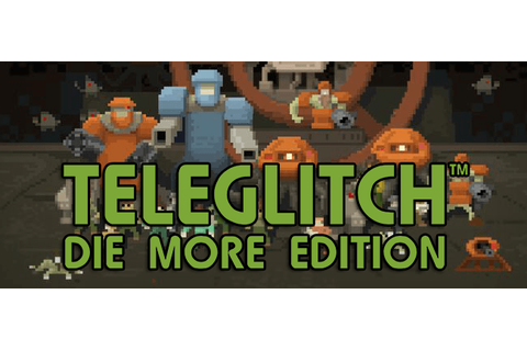 Teleglitch: Die More Edition Full Download - Free PC Games Den