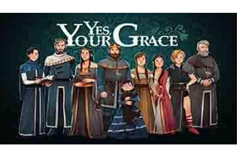 Yes Your Grace Free download - GamesPCDownload