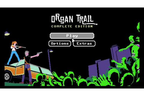 Organ Trail: Complete Edition [Complete Play-Through ...