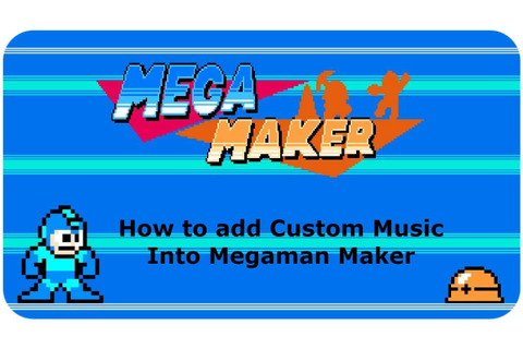 How to add custom music to Megaman Maker! - YouTube