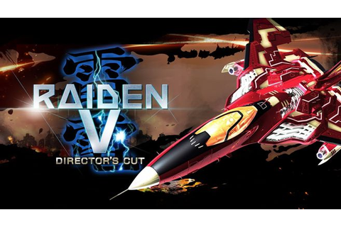 Shoot 'em up 'Raiden V: Director's Cut' rated for Switch ...