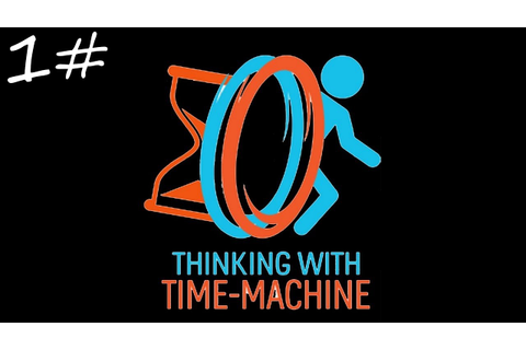 Portal 2 Thinking with Time Machine | I Love Portal 2 ...