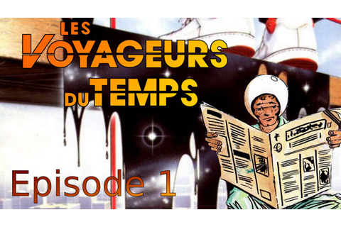 Les Voyageurs du Temps : la Menace - episode 1 - YouTube