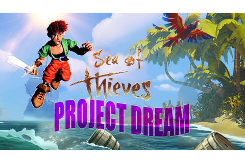 Sea of Thieves is Project Dream? - YouTube