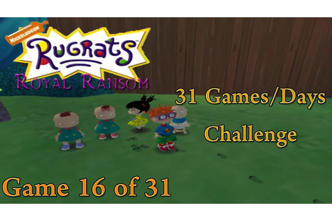 31 G/D Challenge - 16th Game [Rugrats: Royal Ransom] (1/4 ...