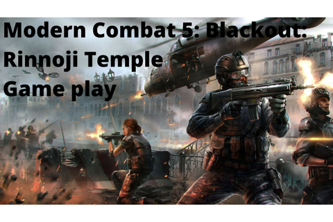 Modern Combat 5: Blackout Rinnoji Temple Game play - YouTube